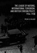 Michael D. Callahan , The League of Nations, International Terrorism, and British Foreign Policy, 1934-1938