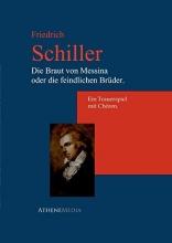 Schiller, Friedrich Die Braut von Messina oder die feindlichen Brüder.