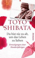 Shibata, Toyo Du bist nie zu alt, um das Leben zu lieben