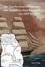 Meinheit, Paul Die Tagebuchaufzeichnungen des Seefahrers Paul Meinheit