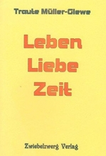 Müller-Glewe, Traute Leben - Liebe - Zeit