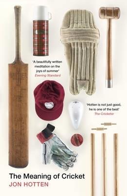 Jon Hotten,The Meaning of Cricket
